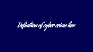 Definition of cyber crime law.