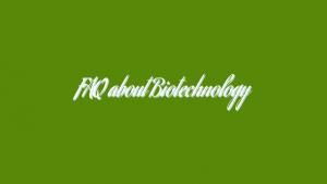 FAQ about Biotechnology