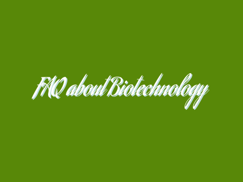 FAQ about Biotechnology