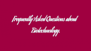 Frequently Asked Questions about Biotechnology.
