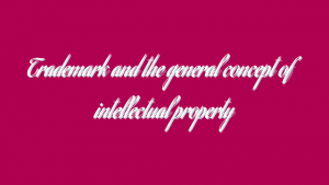 Trademark and the general concept of intellectual property