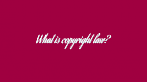 What is copyright law?